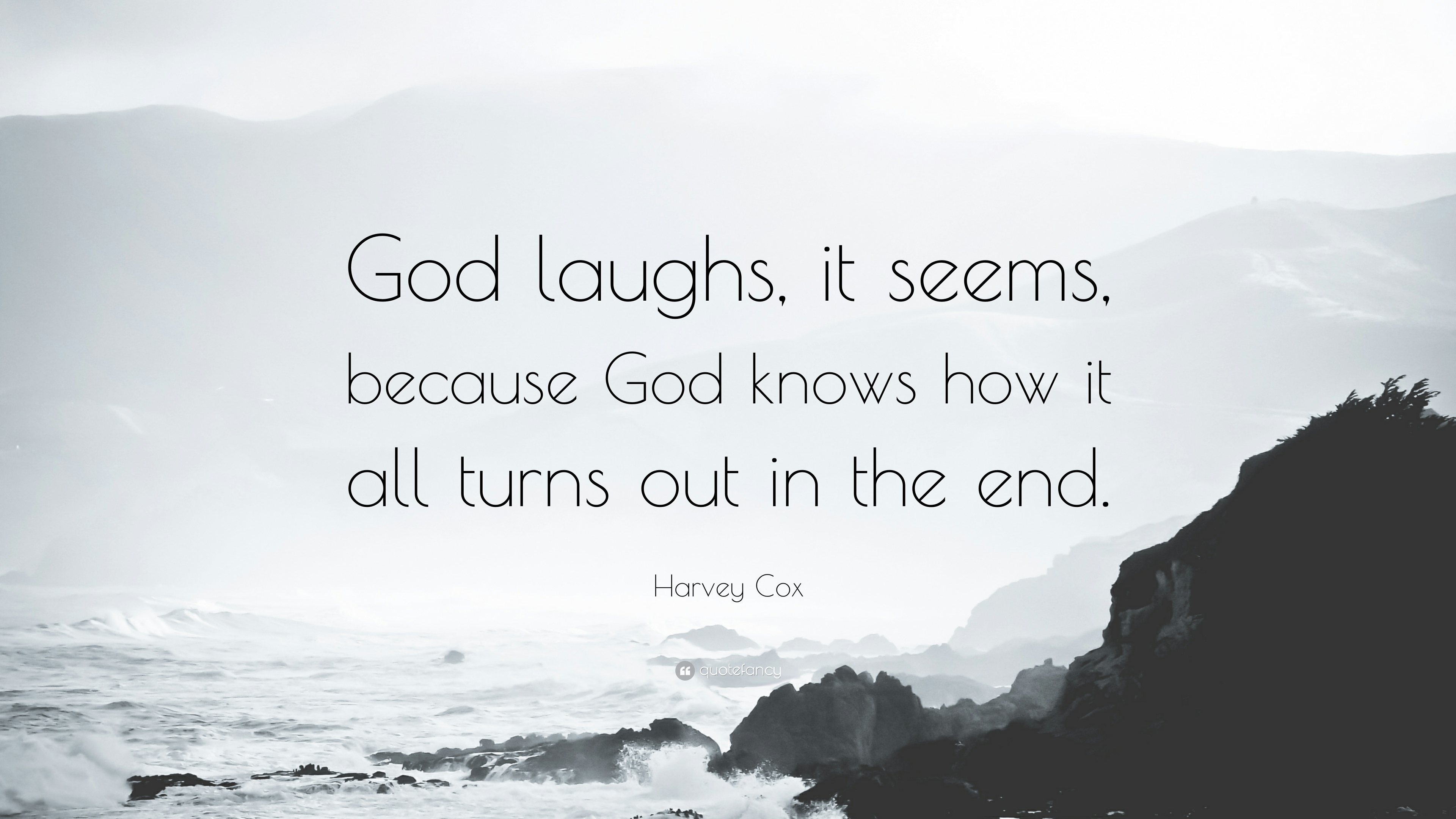 1454829-Harvey-Cox-Quote-God-laughs-it-seems-because-God-knows-how-it-all